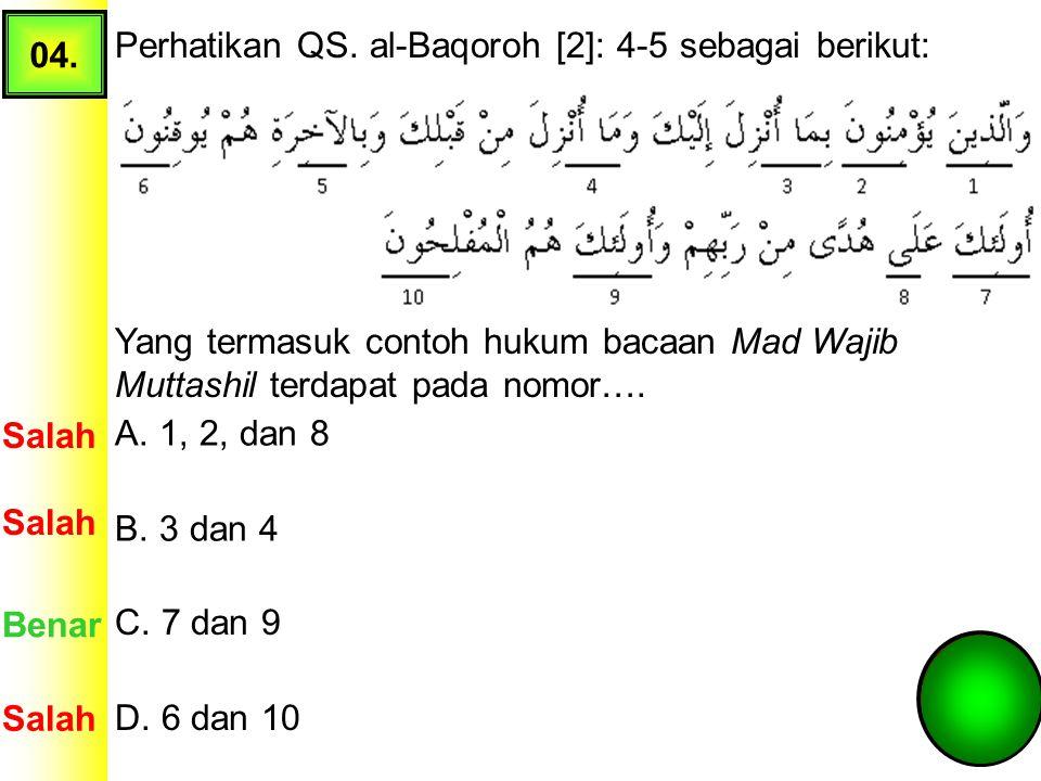 04. Perhatikan QS. al-Baqoroh [2]: 4-5 sebagai berikut: Yang termasuk contoh hukum bacaan Mad Wajib Muttashil terdapat pada nomor….